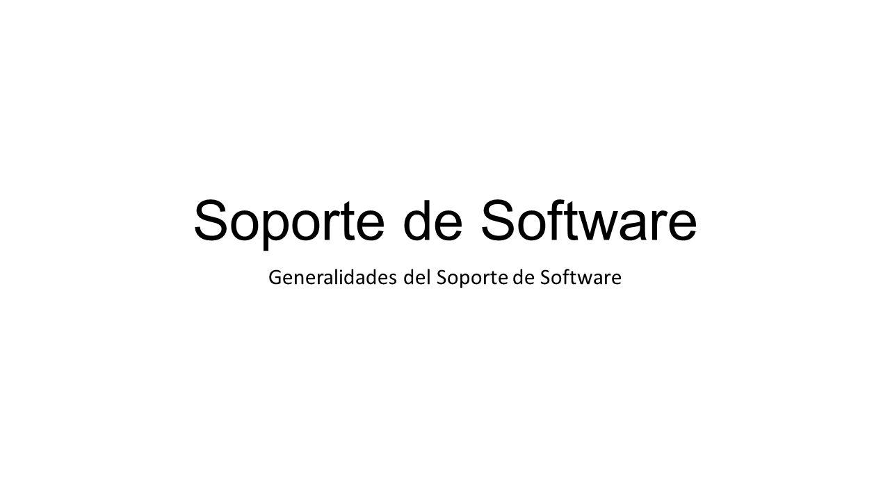 Soporte de Software Generalidades del Soporte de Software