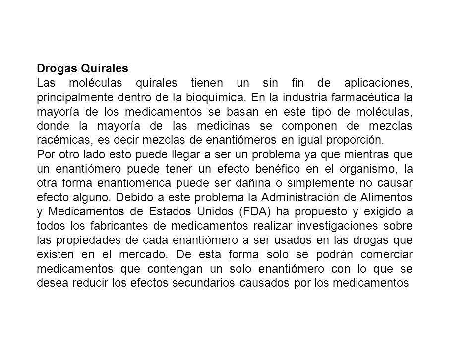 Drogas Quirales Las moléculas quirales tienen un sin fin de aplicaciones, principalmente dentro de la bioquímica. En la industria farmacéutica la mayo