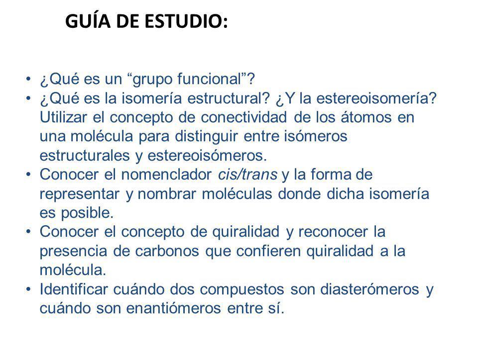 GUÍA DE ESTUDIO: ¿Qué es un grupo funcional? ¿Qué es la isomería estructural? ¿Y la estereoisomería? Utilizar el concepto de conectividad de los átomo