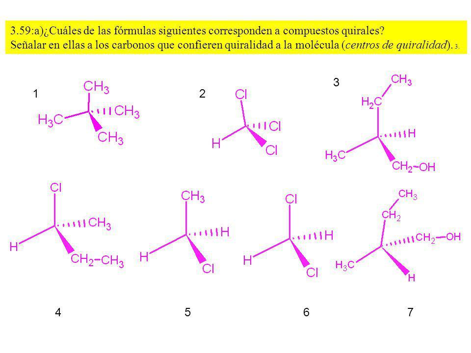 3.59:a)¿Cuáles de las fórmulas siguientes corresponden a compuestos quirales? Señalar en ellas a los carbonos que confieren quiralidad a la molécula (