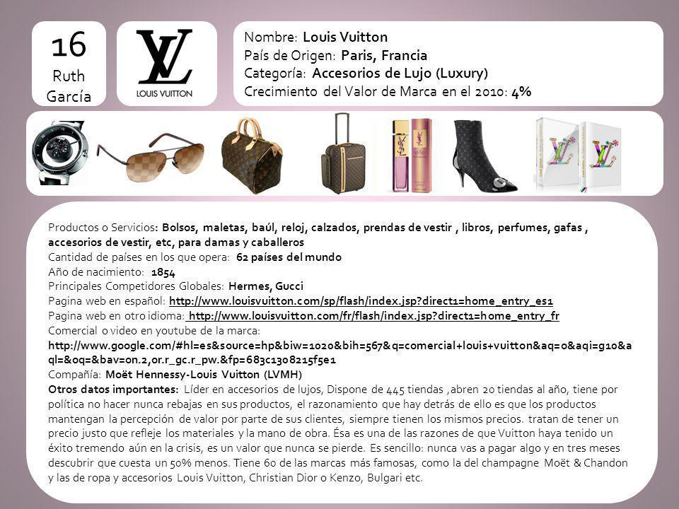 logo 16 Ruth García Nombre: Louis Vuitton País de Origen: Paris, Francia Categoría: Accesorios de Lujo (Luxury) Crecimiento del Valor de Marca en el 2