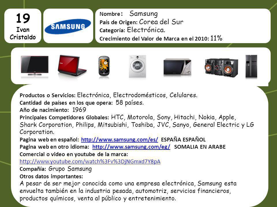 19 Ivan Cristaldo Nombre : Samsung País de Origen: Corea del Sur Categoría: Electrónica. Crecimiento del Valor de Marca en el 2010: 11% Productos o Se