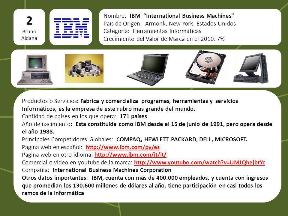 2 Bruno Aldana Nombre: IBM International Business Machines País de Origen: Armonk, New York, Estados Unidos Categoría: Herramientas Informáticas Creci