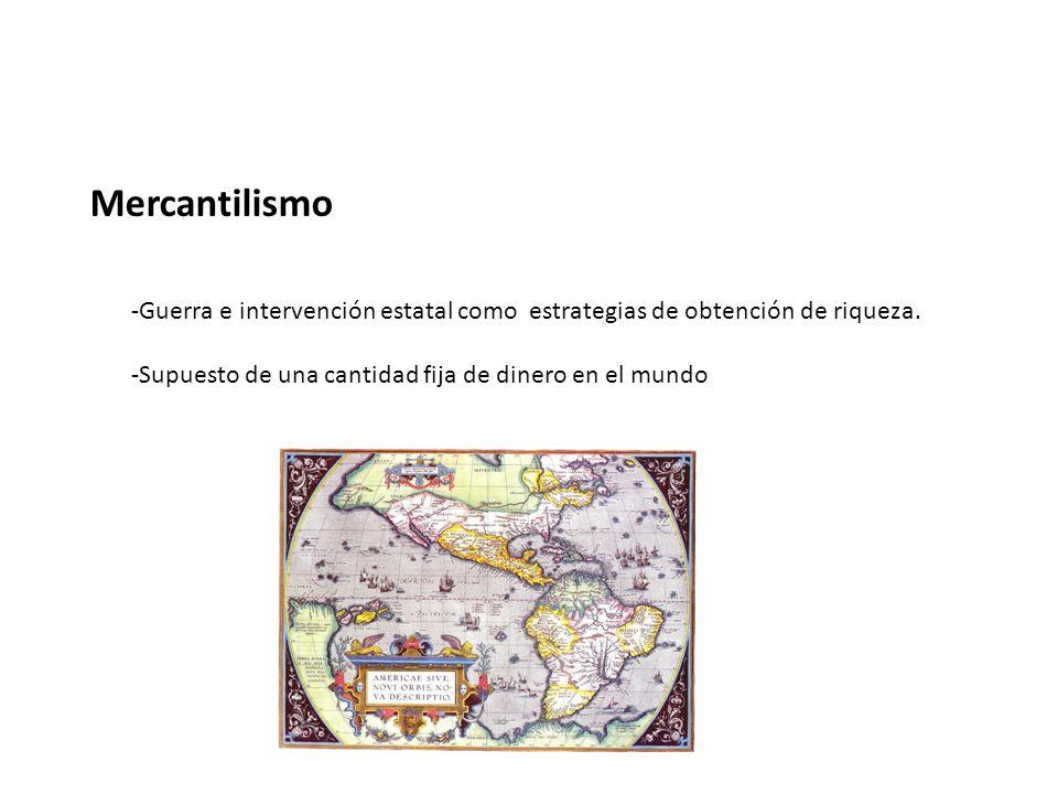 Mercantilismo -Guerra e intervención estatal como estrategias de obtención de riqueza.