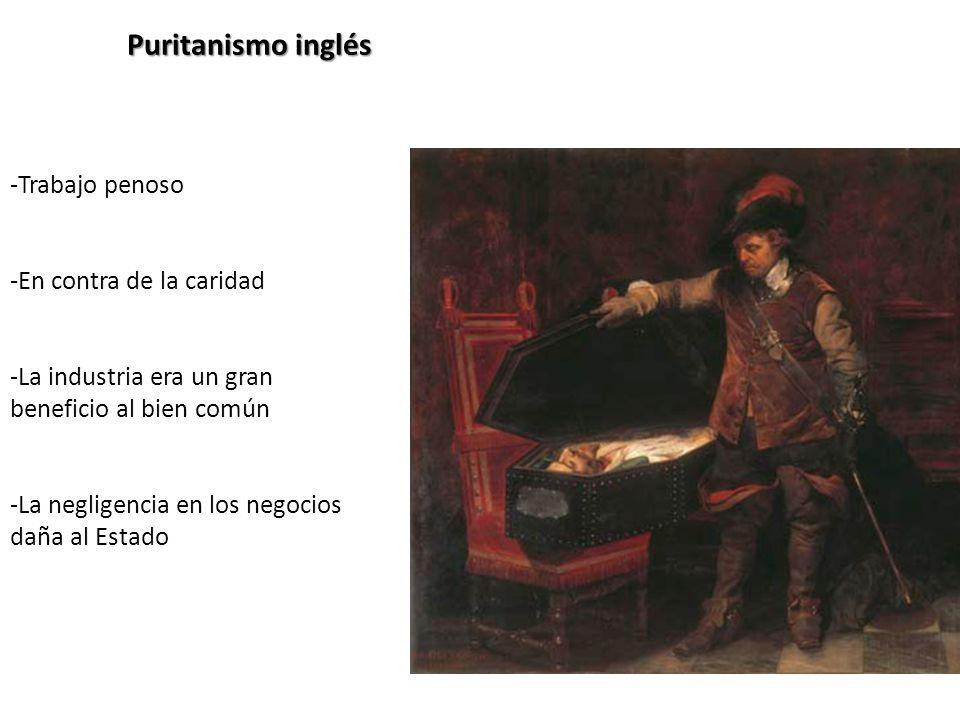 Puritanismo inglés -Trabajo penoso -En contra de la caridad -La industria era un gran beneficio al bien común -La negligencia en los negocios daña al Estado