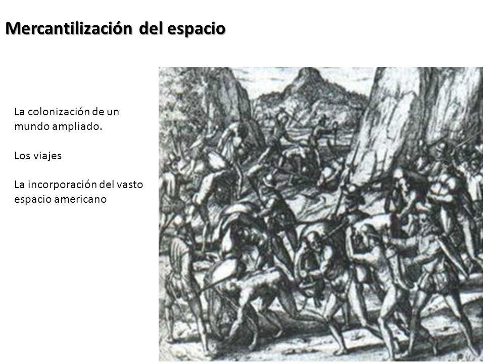 Mercantilización del espacio La colonización de un mundo ampliado.