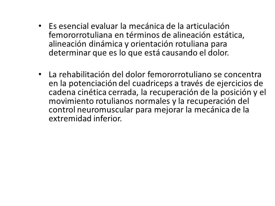 Es esencial evaluar la mecánica de la articulación femororrotuliana en términos de alineación estática, alineación dinámica y orientación rotuliana pa