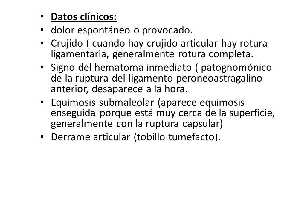 Datos clínicos: dolor espontáneo o provocado. Crujido ( cuando hay crujido articular hay rotura ligamentaria, generalmente rotura completa. Signo del