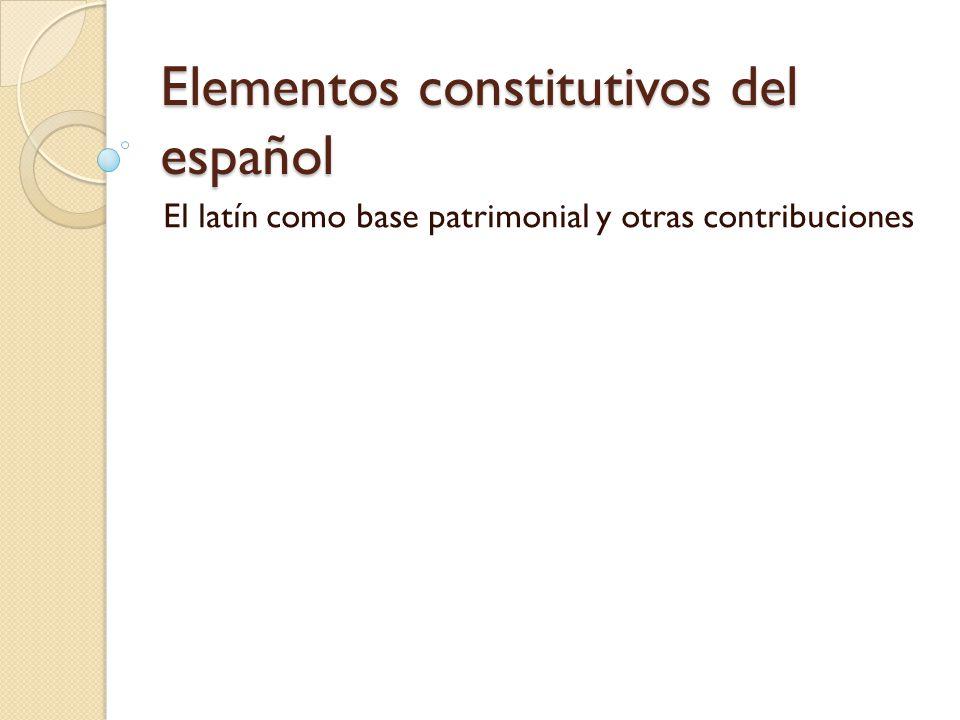 Elementos constitutivos del español El latín como base patrimonial y otras contribuciones