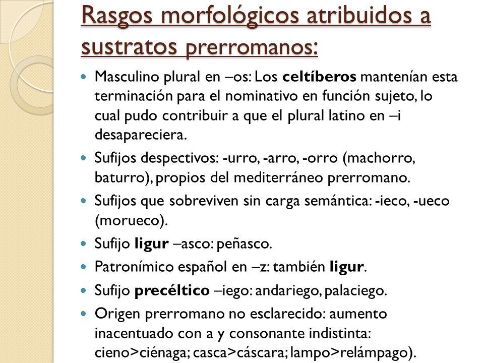 Rasgos morfológicos atribuidos a sustratos prerromanos : Masculino plural en –os: Los celtíberos mantenían esta terminación para el nominativo en func