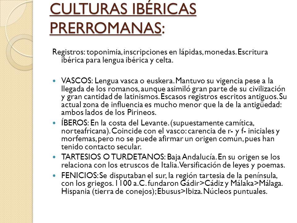 CULTURAS IBÉRICAS PRERROMANAS: Registros: toponimia, inscripciones en lápidas, monedas. Escritura ibérica para lengua ibérica y celta. VASCOS: Lengua