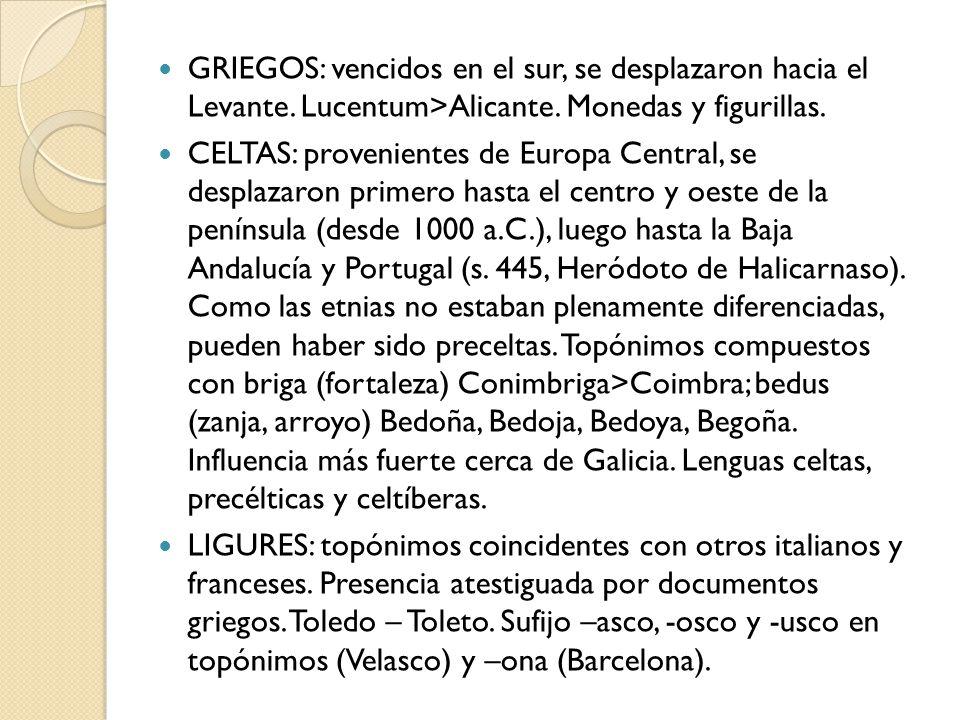 GRIEGOS: vencidos en el sur, se desplazaron hacia el Levante. Lucentum>Alicante. Monedas y figurillas. CELTAS: provenientes de Europa Central, se desp