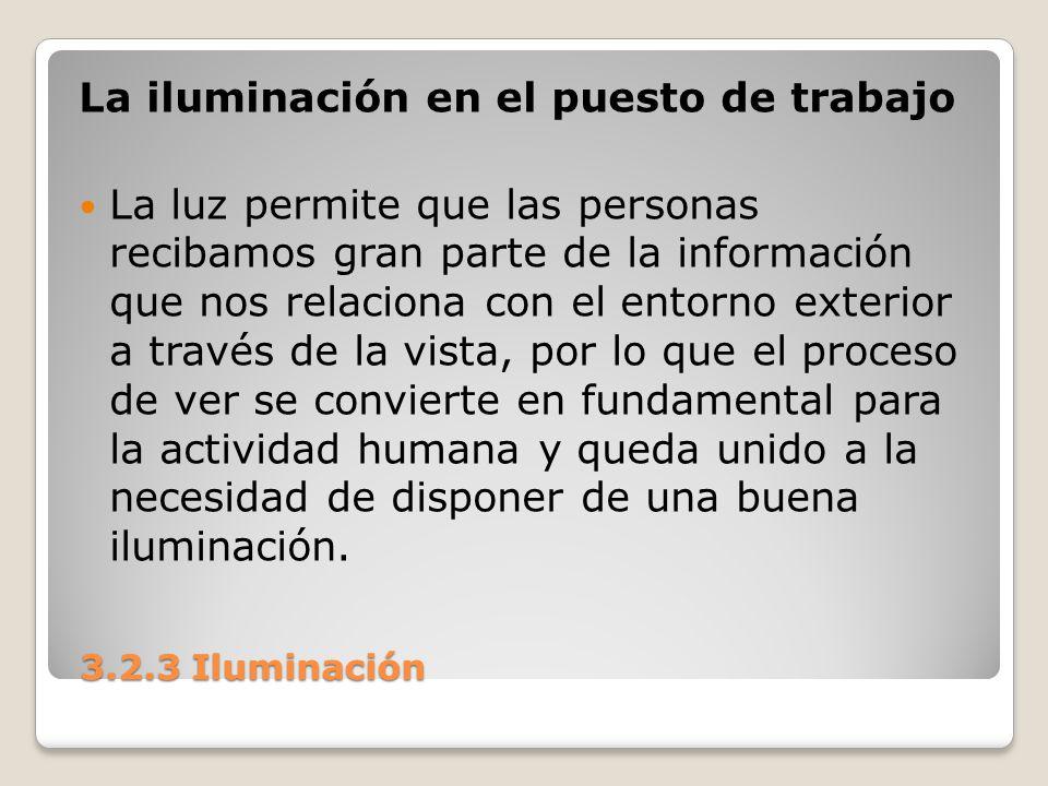 3.2.3 Iluminación 3.2.3 Iluminación La iluminación en el puesto de trabajo La luz permite que las personas recibamos gran parte de la información que