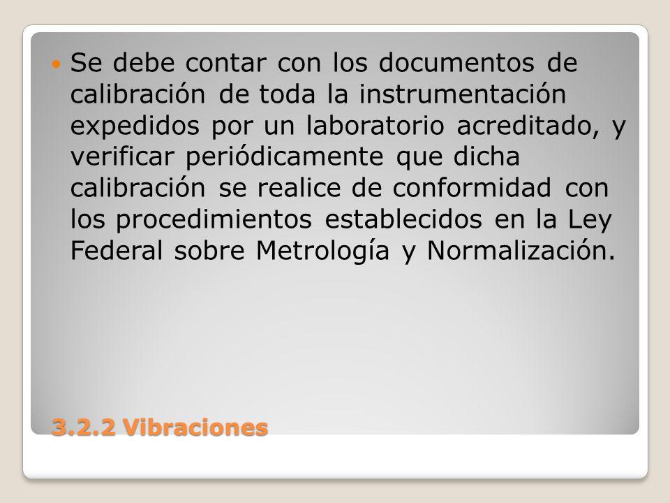 3.2.2 Vibraciones 3.2.2 Vibraciones Se debe contar con los documentos de calibración de toda la instrumentación expedidos por un laboratorio acreditad