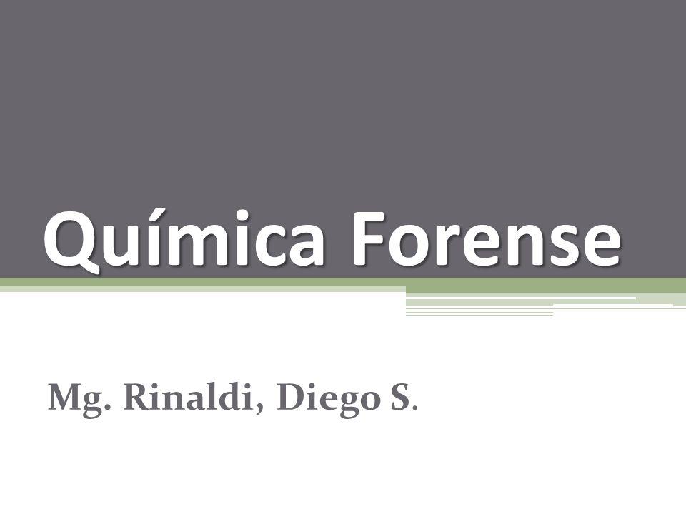 Química Forense Mg. Rinaldi, Diego S.