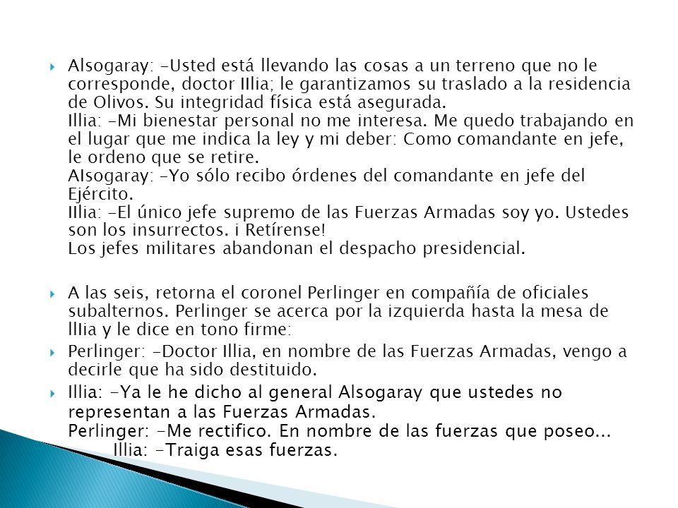 Alsogaray: -Usted está llevando las cosas a un terreno que no le corresponde, doctor IIlia; le garantizamos su traslado a la residencia de Olivos.