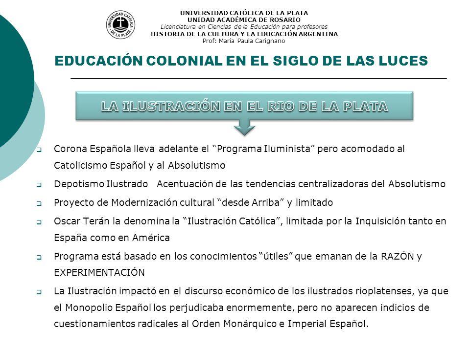 Corona Española lleva adelante el Programa Iluminista pero acomodado al Catolicismo Español y al Absolutismo Depotismo Ilustrado Acentuación de las te