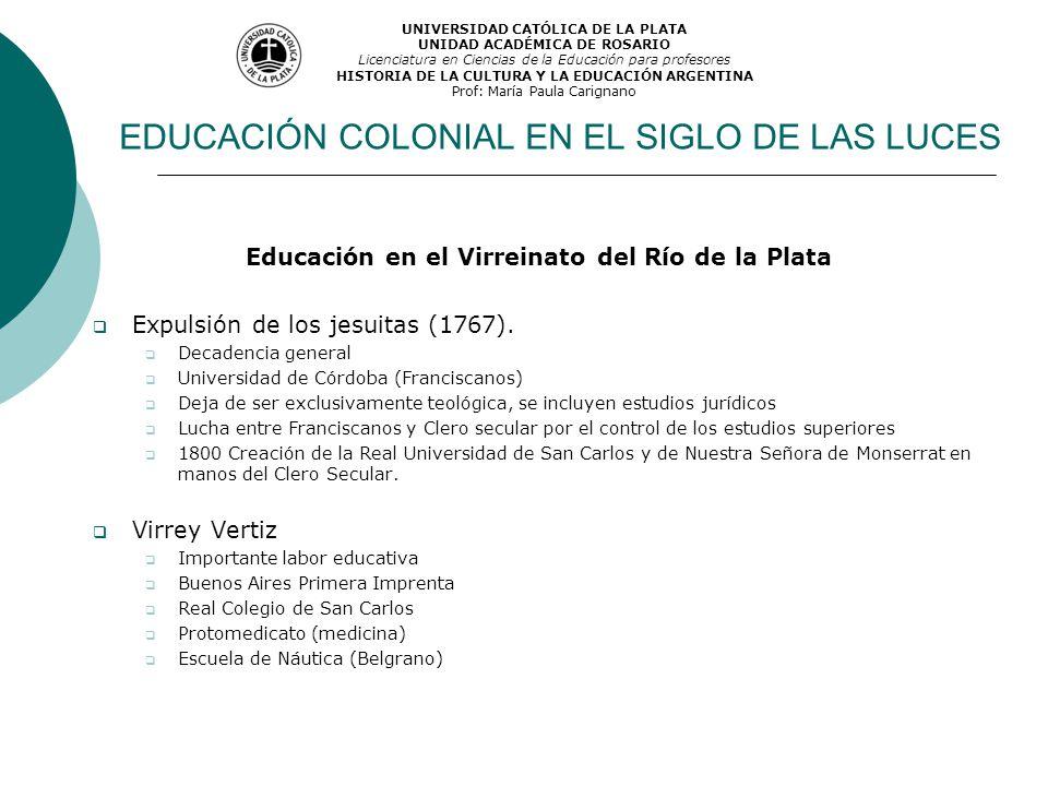 EDUCACIÓN COLONIAL EN EL SIGLO DE LAS LUCES Educación en el Virreinato del Río de la Plata Expulsión de los jesuitas (1767). Decadencia general Univer
