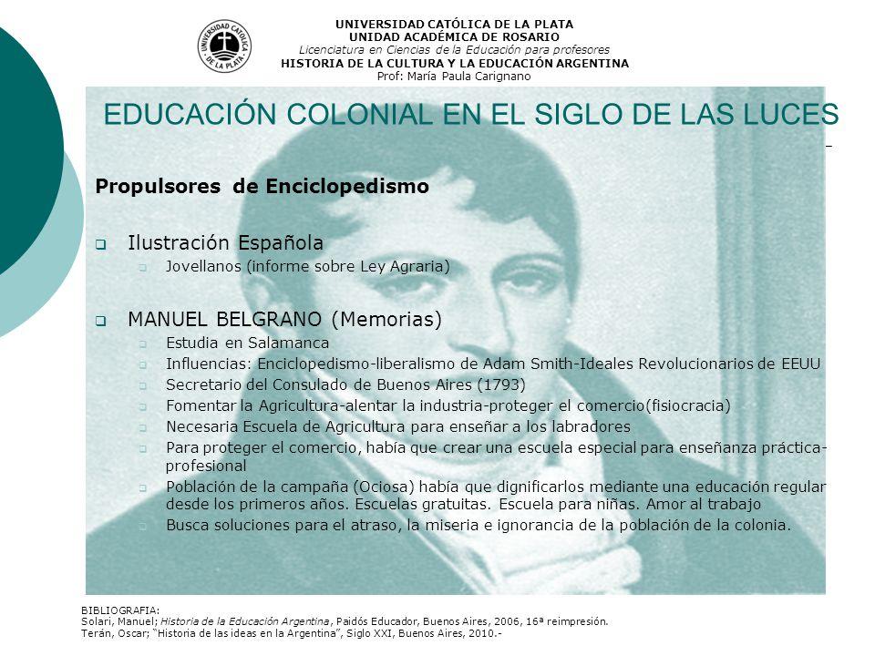 Propulsores de Enciclopedismo Ilustración Española Jovellanos (informe sobre Ley Agraria) MANUEL BELGRANO (Memorias) Estudia en Salamanca Influencias:
