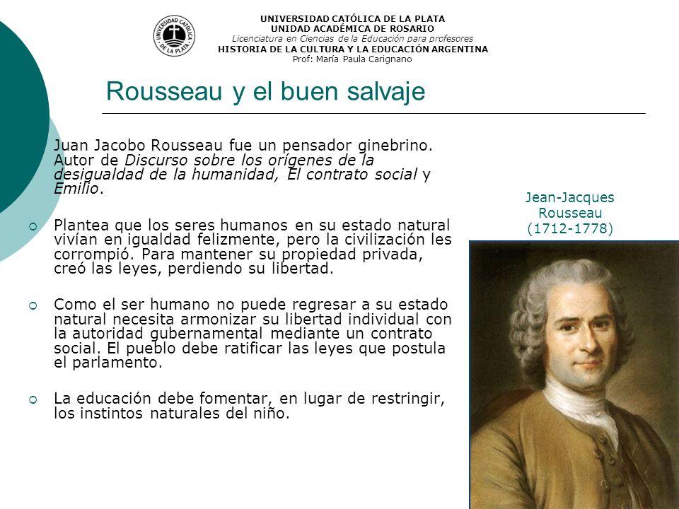 Rousseau y el buen salvaje Juan Jacobo Rousseau fue un pensador ginebrino. Autor de Discurso sobre los orígenes de la desigualdad de la humanidad, El