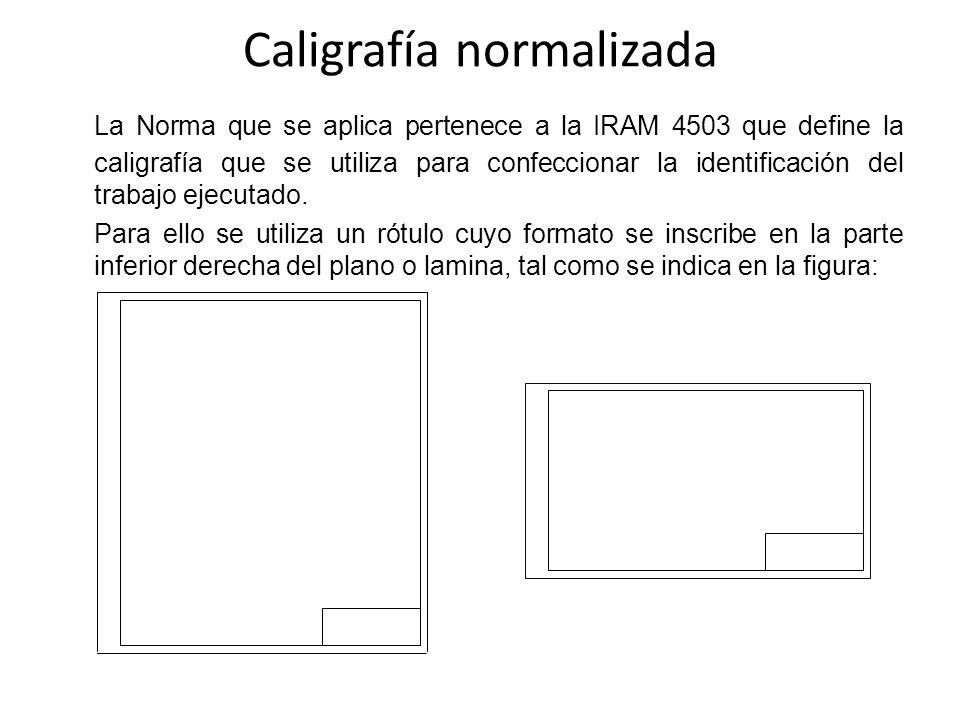 Caligrafía normalizada La Norma que se aplica pertenece a la IRAM 4503 que define la caligrafía que se utiliza para confeccionar la identificación del trabajo ejecutado.