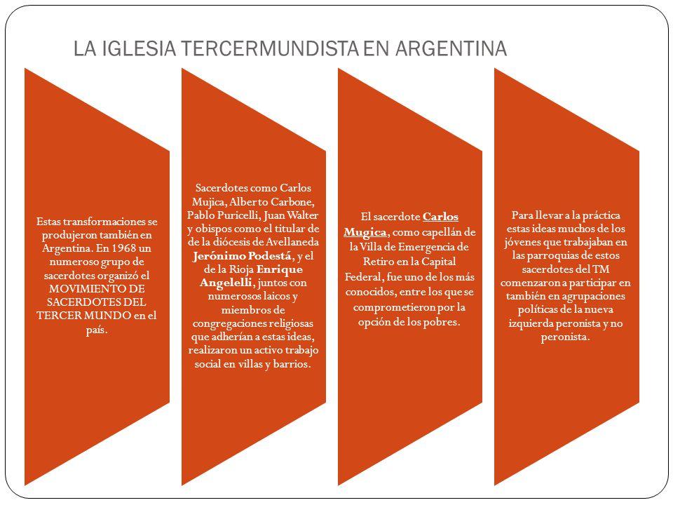 LA IGLESIA TERCERMUNDISTA EN ARGENTINA Estas transformaciones se produjeron también en Argentina. En 1968 un numeroso grupo de sacerdotes organizó el