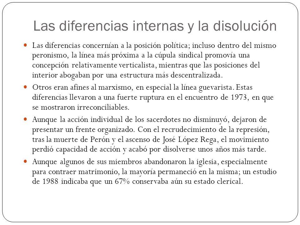 Las diferencias internas y la disolución Las diferencias concernían a la posición política; incluso dentro del mismo peronismo, la línea más próxima a