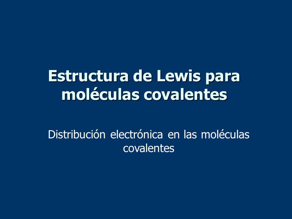 Estructura de Lewis para moléculas covalentes Distribución electrónica en las moléculas covalentes