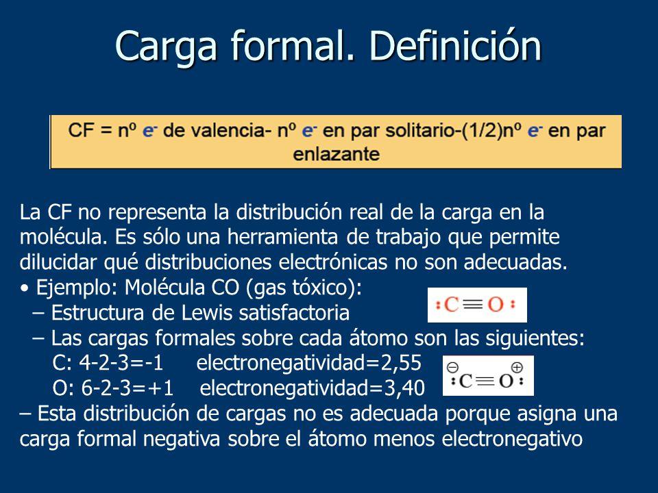 Carga formal. Definición La CF no representa la distribución real de la carga en la molécula. Es sólo una herramienta de trabajo que permite dilucidar