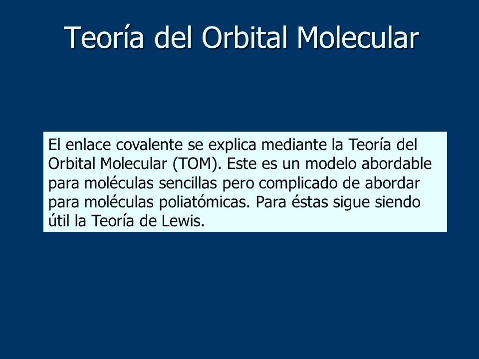 Teoría del Orbital Molecular El enlace covalente se explica mediante la Teoría del Orbital Molecular (TOM). Este es un modelo abordable para moléculas