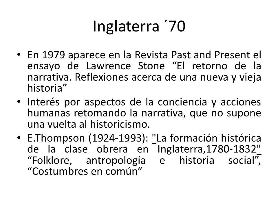 Inglaterra ´70 En 1979 aparece en la Revista Past and Present el ensayo de Lawrence Stone El retorno de la narrativa. Reflexiones acerca de una nueva