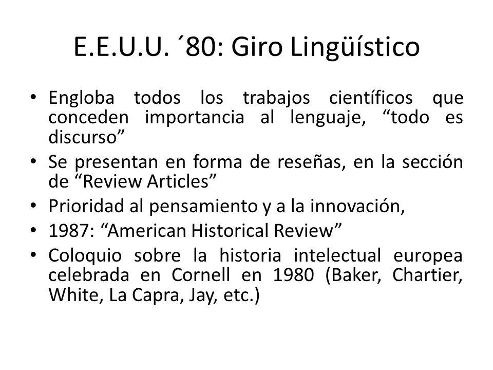 E.E.U.U. ´80: Giro Lingüístico Engloba todos los trabajos científicos que conceden importancia al lenguaje, todo es discurso Se presentan en forma de
