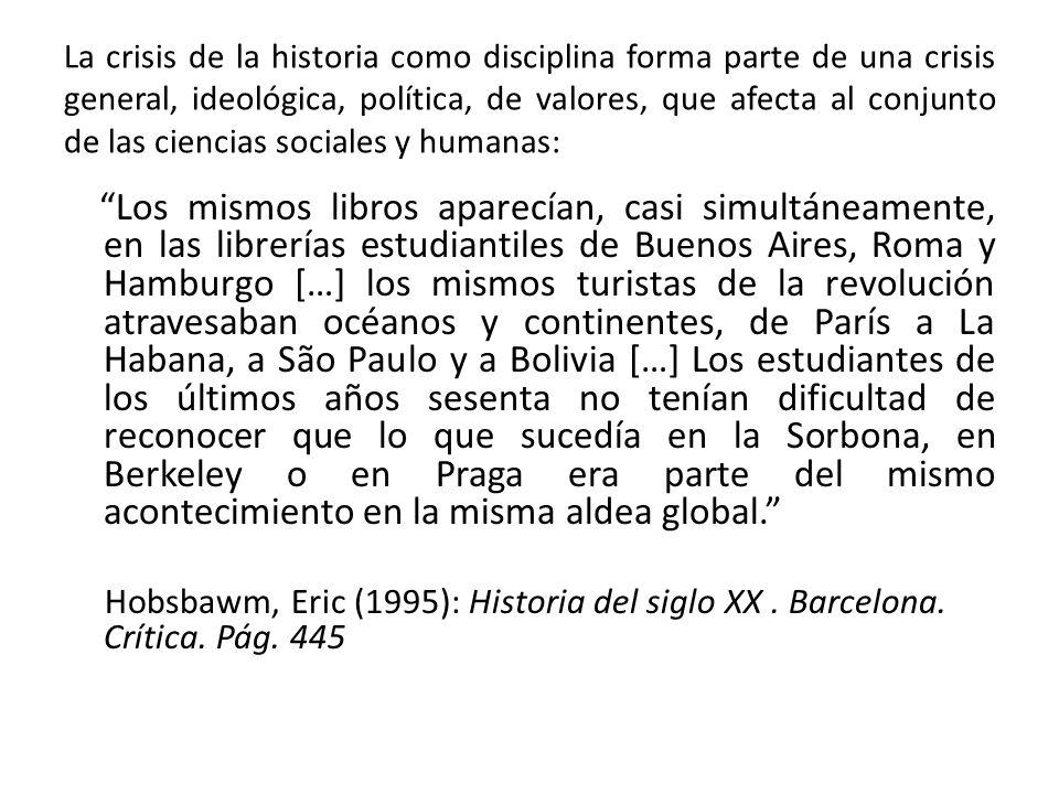 La crisis de la historia como disciplina forma parte de una crisis general, ideológica, política, de valores, que afecta al conjunto de las ciencias s
