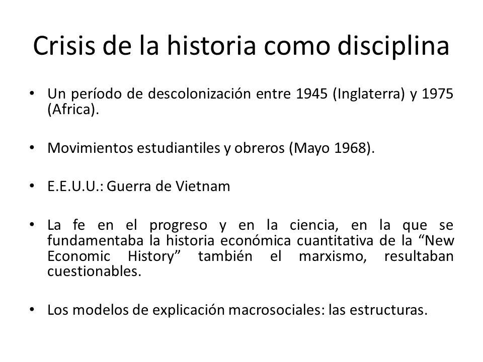 Crisis de la historia como disciplina Un período de descolonización entre 1945 (Inglaterra) y 1975 (Africa). Movimientos estudiantiles y obreros (Mayo