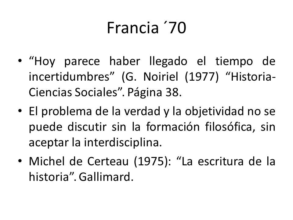 Francia ´70 Hoy parece haber llegado el tiempo de incertidumbres (G. Noiriel (1977) Historia- Ciencias Sociales. Página 38. El problema de la verdad y