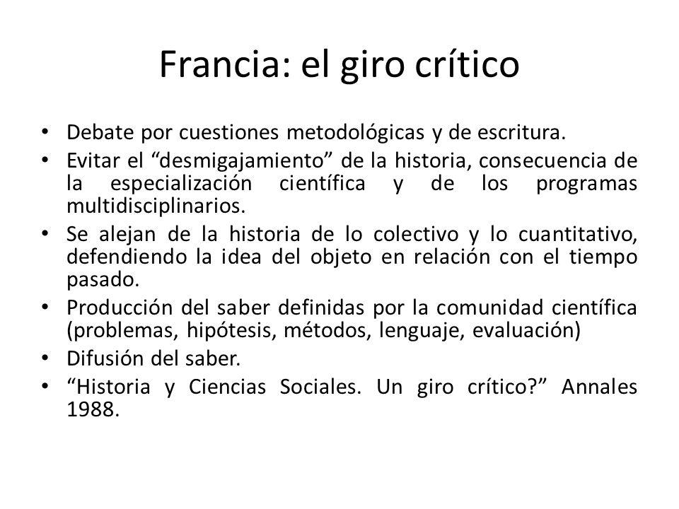 Francia: el giro crítico Debate por cuestiones metodológicas y de escritura. Evitar el desmigajamiento de la historia, consecuencia de la especializac