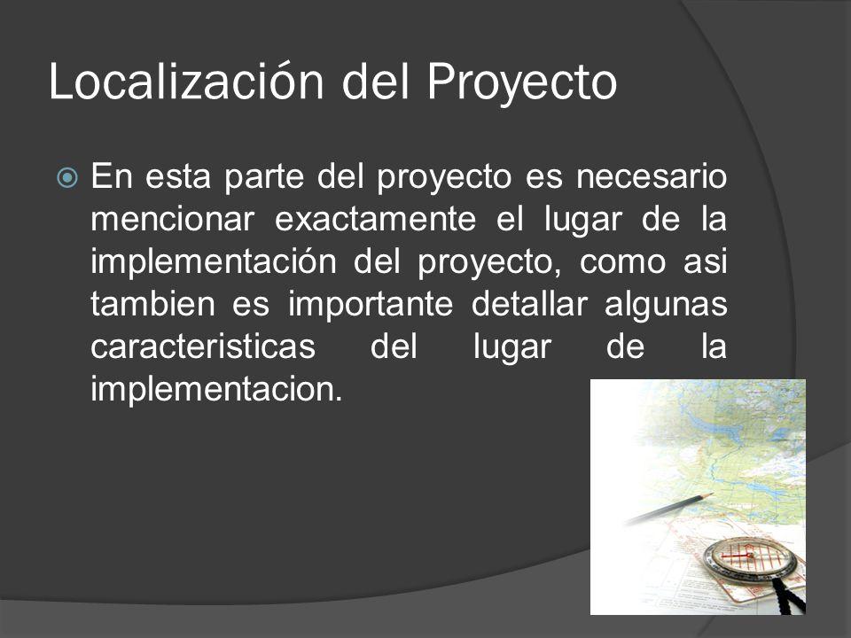 Localización del Proyecto En esta parte del proyecto es necesario mencionar exactamente el lugar de la implementación del proyecto, como asi tambien e