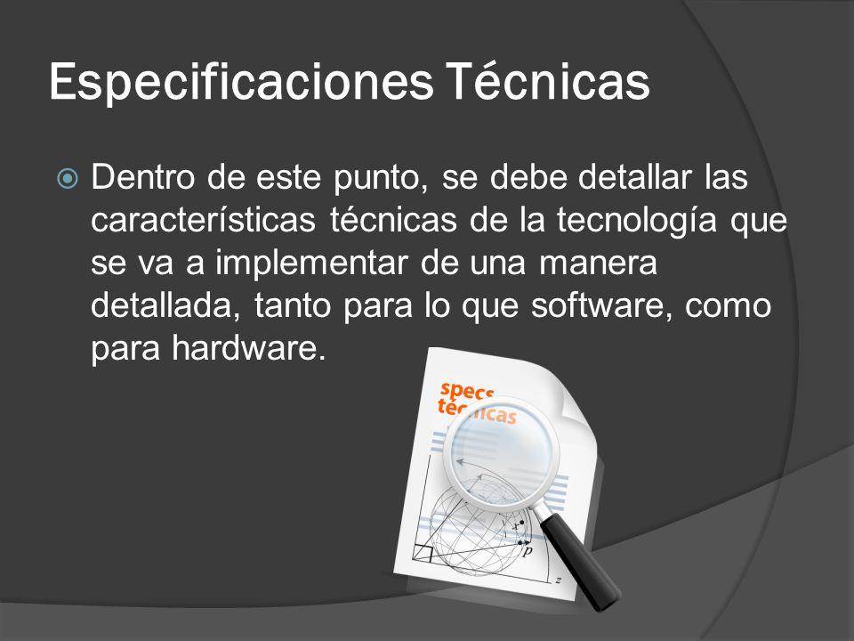 Especificaciones Técnicas Dentro de este punto, se debe detallar las características técnicas de la tecnología que se va a implementar de una manera detallada, tanto para lo que software, como para hardware.