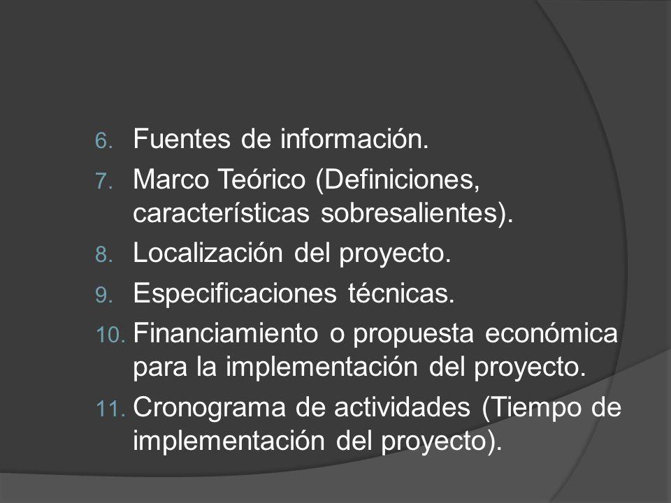 6. Fuentes de información. 7. Marco Teórico (Definiciones, características sobresalientes). 8. Localización del proyecto. 9. Especificaciones técnicas