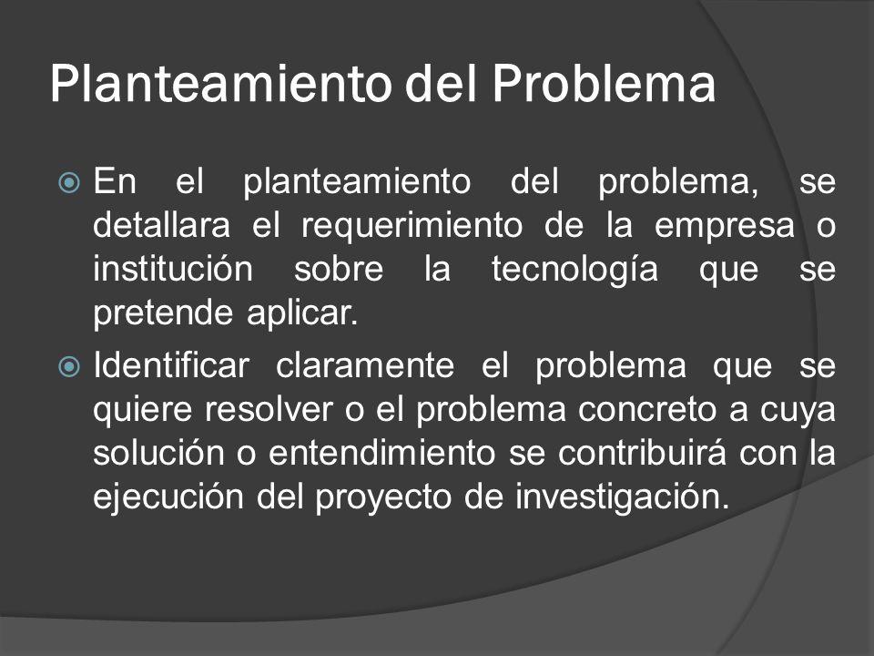 Planteamiento del Problema En el planteamiento del problema, se detallara el requerimiento de la empresa o institución sobre la tecnología que se pretende aplicar.