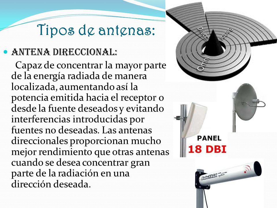Tipos de antenas: ANTENA OMNIDIRECCIONAL: Capaz de transmitir la señal en todas direcciones con un haz amplio pero de corto alcance.