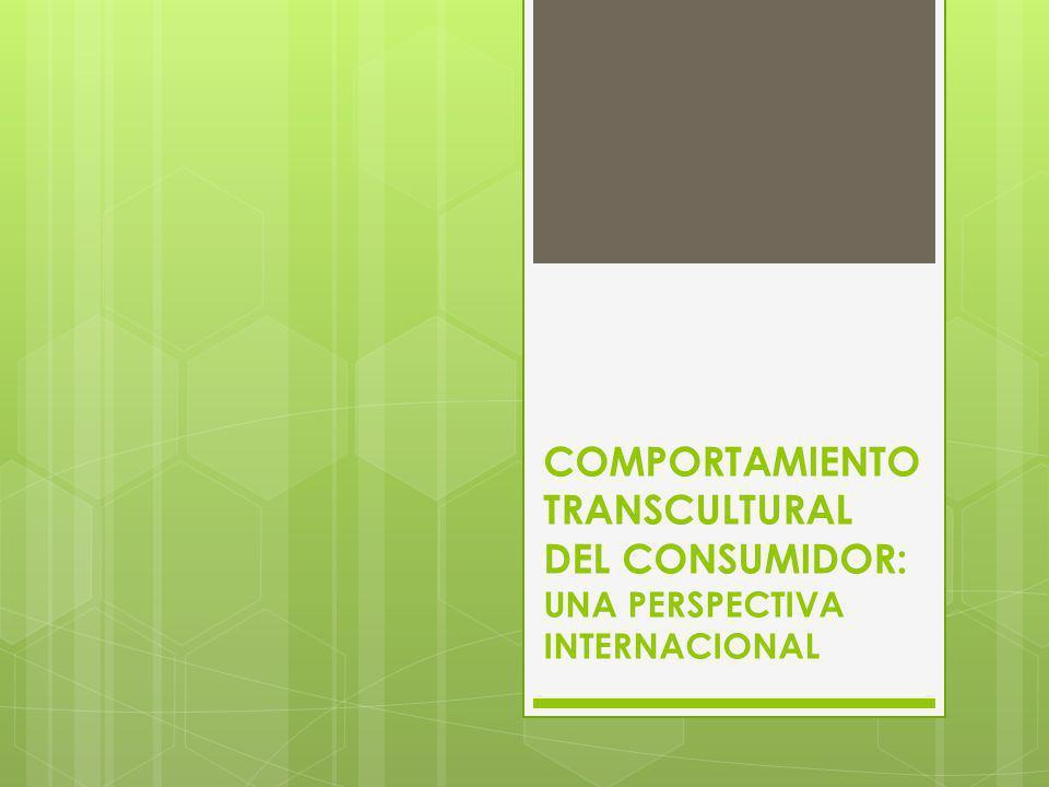 COMPORTAMIENTO TRANSCULTURAL DEL CONSUMIDOR: UNA PERSPECTIVA INTERNACIONAL