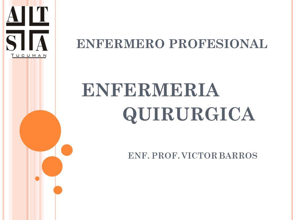 ENFERMERO PROFESIONAL ENFERMERIA QUIRURGICA ENF. PROF. VICTOR BARROS