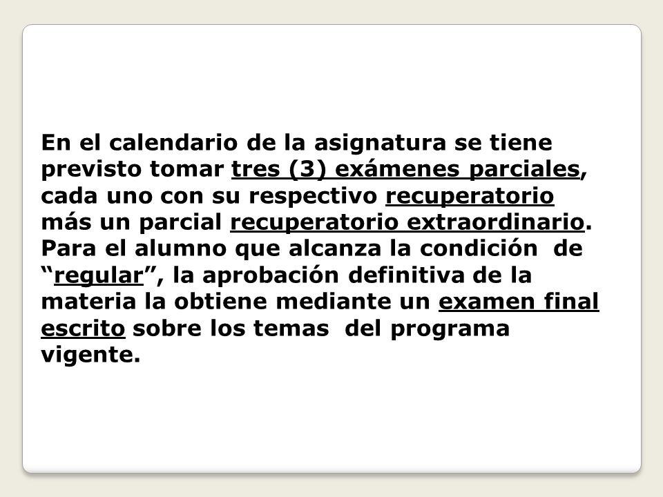 En el calendario de la asignatura se tiene previsto tomar tres (3) exámenes parciales, cada uno con su respectivo recuperatorio más un parcial recuper
