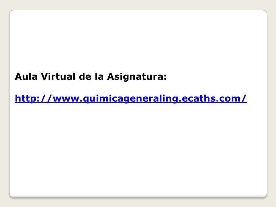 Aula Virtual de la Asignatura: http://www.quimicageneraling.ecaths.com/