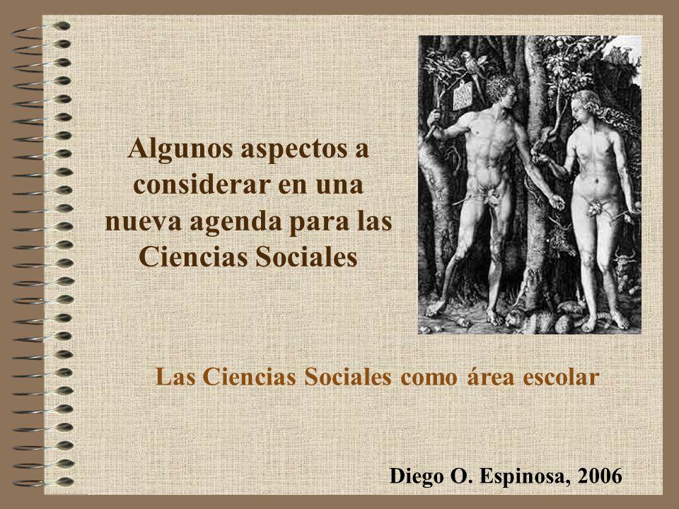 Algunos aspectos a considerar en una nueva agenda para las Ciencias Sociales Las Ciencias Sociales como área escolar Diego O.