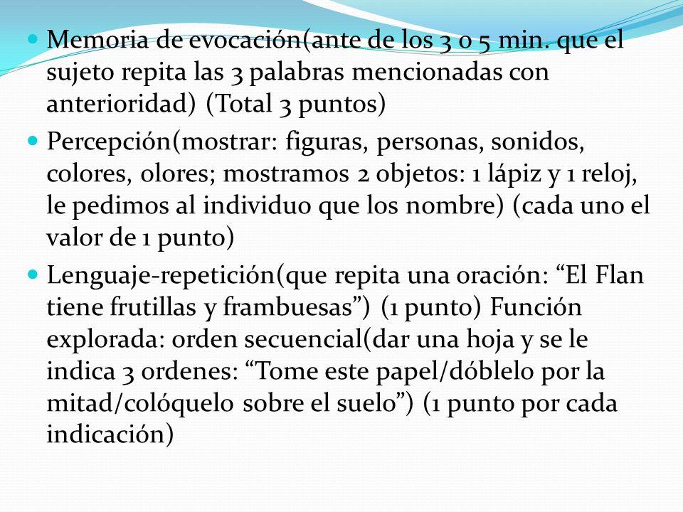 Memoria de evocación(ante de los 3 o 5 min. que el sujeto repita las 3 palabras mencionadas con anterioridad) (Total 3 puntos) Percepción(mostrar: fig