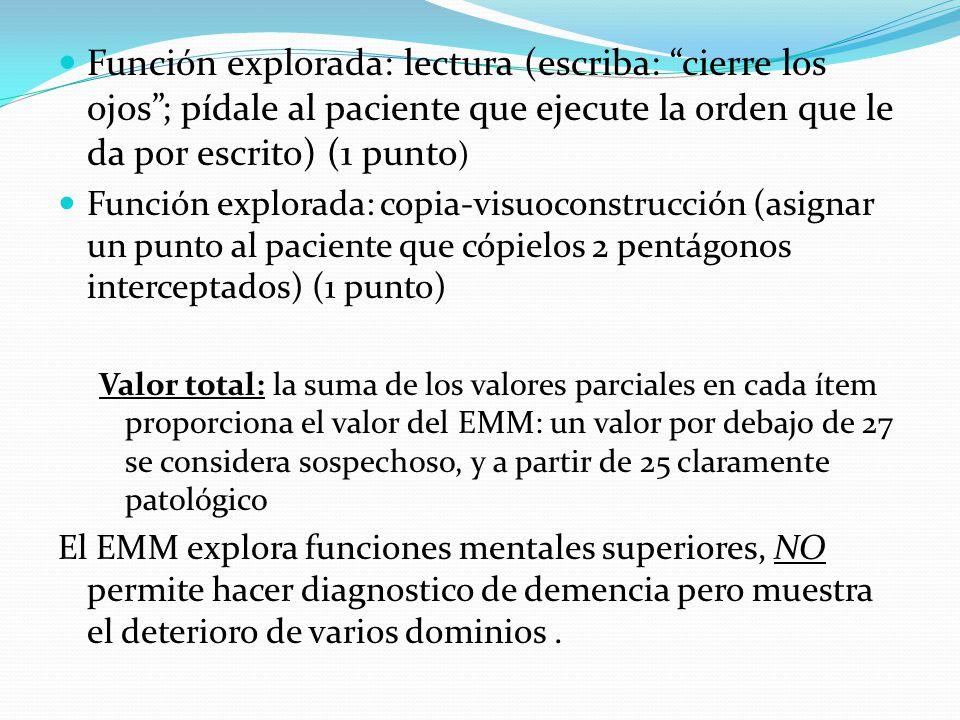 Función explorada: lectura (escriba: cierre los ojos; pídale al paciente que ejecute la orden que le da por escrito) (1 punto ) Función explorada: cop