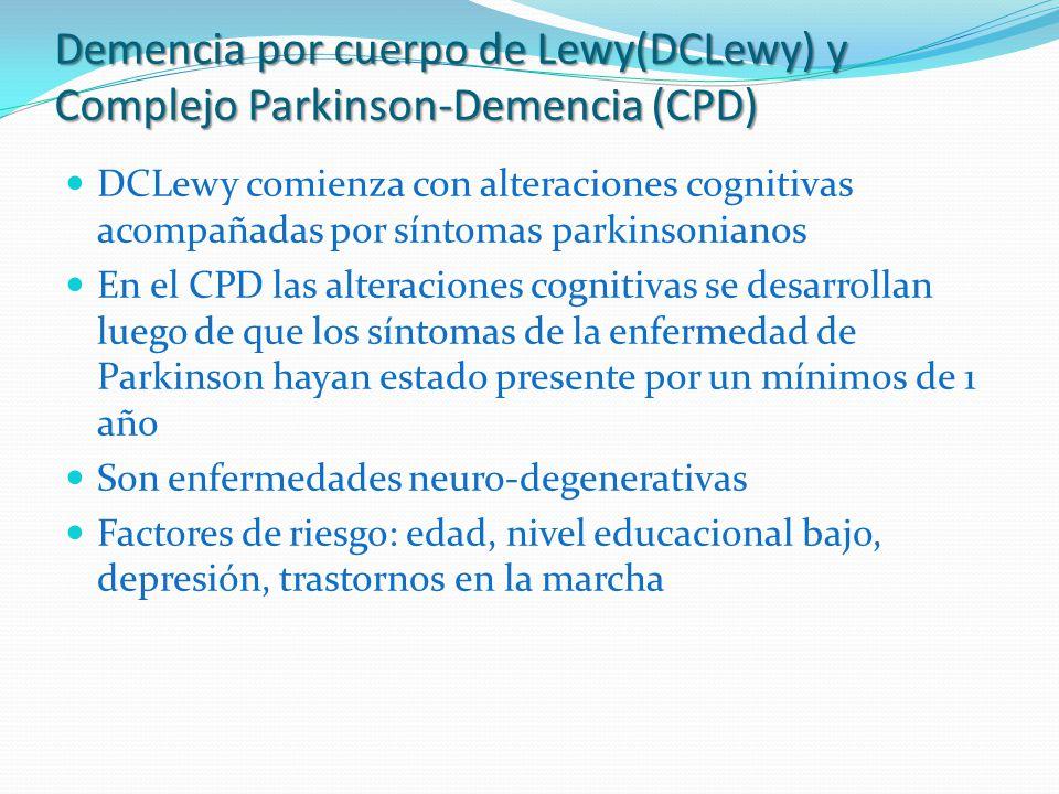 Demencia por cuerpo de Lewy(DCLewy) y Complejo Parkinson-Demencia (CPD) DCLewy comienza con alteraciones cognitivas acompañadas por síntomas parkinson