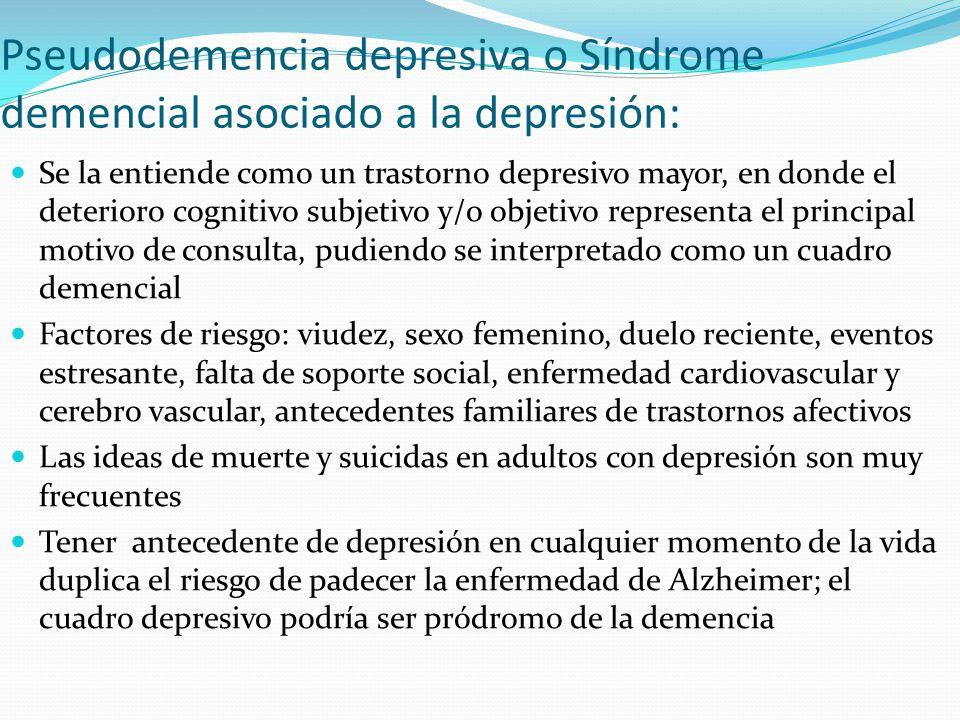 Pseudodemencia depresiva o Síndrome demencial asociado a la depresión: Se la entiende como un trastorno depresivo mayor, en donde el deterioro cogniti